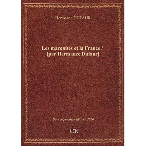 Les maronites et la France / [par Hermance Dufaur]