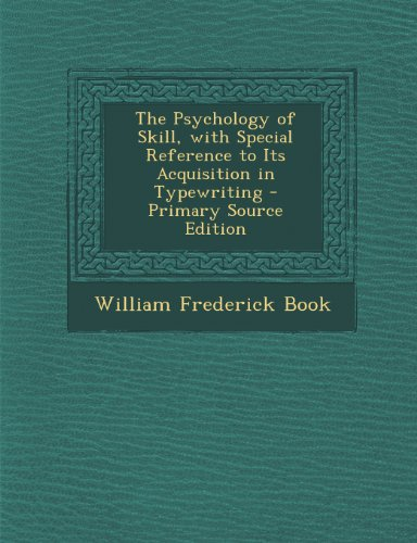 Psychology of Skill, with Special Reference to Its Acquisition in Typewriting