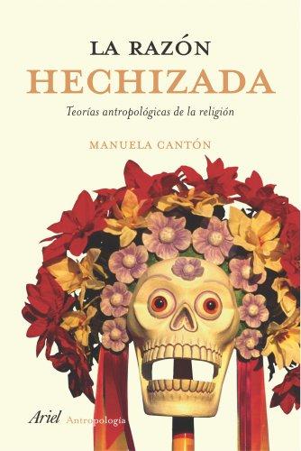 La razón hechizada: Teorías antropológicas de la religión (Ariel Ciencias Sociales) por Manuela Cantón Delgado