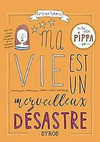 Ma vie est un merveilleux désastre - La vie selon Pippa par Barbara Tammes