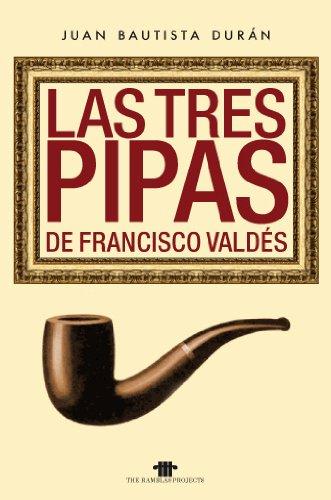 Las tres pipas de Francisco Valdés (Spanish Edition)