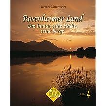 Rosenheimer Land - Das Inntal, seine Städte, seine Berge (Glanzlichter der Alpen)