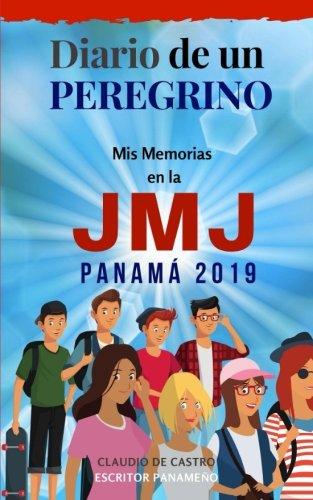 Mis Memorias en la JMJ Panamá 2019: Diario de un Peregrino (Libros para la Jornada Mundial de la Juventud JMJ PANAMÁ 2019) por Claudio de Castro