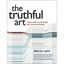 The Truthful Art: Data, Charts, and Maps for Communication (English Edition)