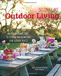 Selina Lake Outdoor Living - An inspirational guide to styling and decorating your outdoor spaces