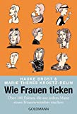 Wie Frauen ticken - Marie Theres Kroetz-Relin, Hauke Brost