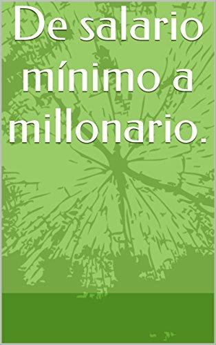 De salario mínimo a millonario.