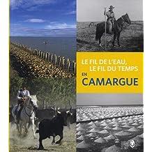 Le fil de l'eau, le fil du temps en Camargue (1CD audio)