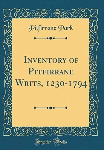 Inventory of Pitfirrane Writs, 1230-1794 (Classic Reprint) por Pitfirrane Park