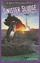 Sinister Sludge: Oil Spills and the Environment (JR. Graphic Environmental Dangers) by Daniel R Faust (2008-09-01)