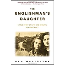 The Englishman's Daughter: A True Story of Love and Betrayal in World War I by Ben Macintyre (2003-02-04)