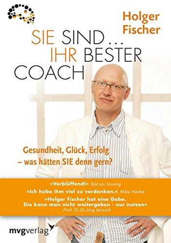 Sie sind...Ihr bester Coach: Gesundheit, Glück, Erfolg - was hätten Sie denn gern? inkl. Arbeitsbuch