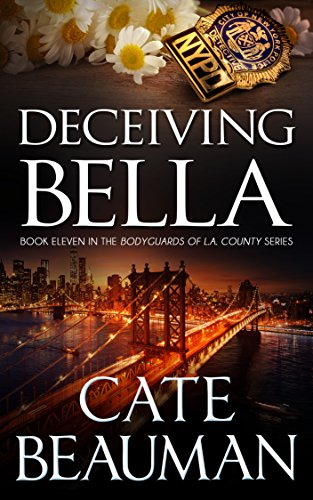 Deceiving Bella: Book Eleven In The Bodyguards Of L.A. County Series