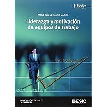 Liderazgo Y Motivación De Equipos De Trabajo - 8ª Edición (Libros profesionales)