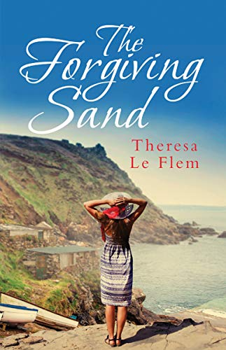 THE FORGIVING SAND a gripping, heart-warming Cornish romantic saga that you won't be able to put down by [LE FLEM, THERESA]
