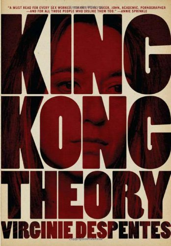 King Kong Theory by Virginie Despentes (2010-04-01)