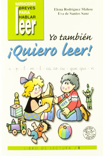 Yo también ¡quiero leer! 1: Libro de lectura (Narraciones breves para hablar, leer y hacer) por Eva De Santos Sanz