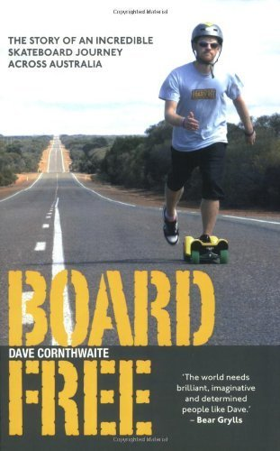 BoardFree: The Story of an Incredible Skateboard Journey across Australia by Dave Cornthwaite (27-Mar-2008) Paperback