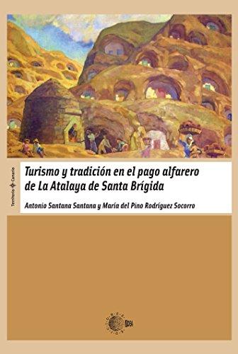 Turismo Y Tradicion En El Pago Alfarero De La Atalaya De Santa Brigida (Territorio Canario) por Antonio Y Rodríguez Socorro, María Del Pino Santana Santana