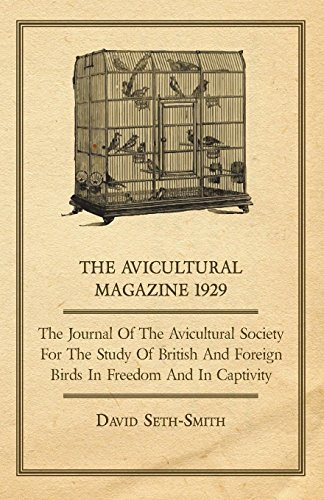 The Avicultural Magazine 1929 - The Journal of the Avicultural Society for the Study of British and Foreign Birds in Freedom and in Captivity (Journal Magazin Smith)