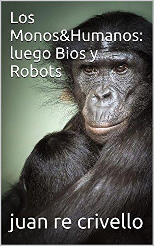 Los Monos&Humanos: luego Bios y Robots por juan re crivello