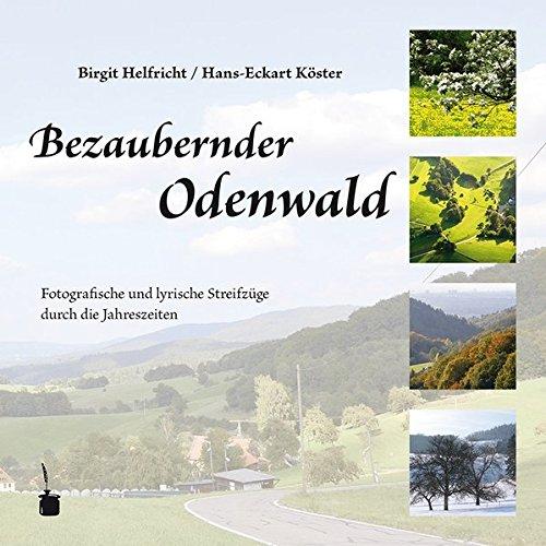 Bezaubernder Odenwald: Fotografische und lyrische Streifzüge durch die Jahreszeiten