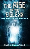 Book cover image for The Rise of the Eiglexx (The Battle of Eiglexx Book 2)