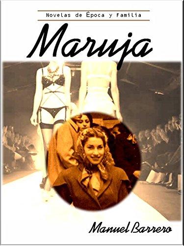 MARUJA: Biografía de una diseñadora española (Novelas de Epoca y Familia nº 2) por Manuel Barrero