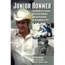Junior Bonner: The Making of a Classic with Steve McQueen and Sam Peckinpah in the Summer of 1971
