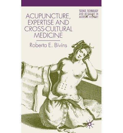 [(Acupuncture, Expertise and Cross-cultural Medicine)] [Author: Roberta E. Bivins] published on (March, 2001)