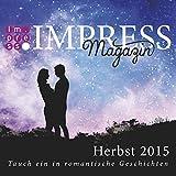 Impress Magazin Herbst 2015 (Oktober-Dezember.): Tauch ein in romantische Geschichten (Impress Magazine)