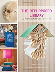 The Repurposed Library: 33 Craft Projects That Give Old Books New Life by Lisa Occhipinti (2011-05-01)