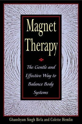 [(Magnet Therapy: The Gentle and Effective Way to Balance Body Systems)] [Author: Ghanshyam Singh Birla] published on (January, 2000)