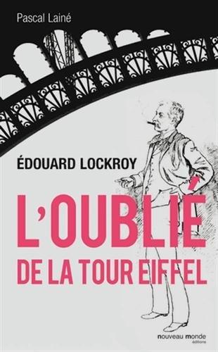 Edouard Lockroy, l'oublié de la tour Eiffel par Pascal Lainé
