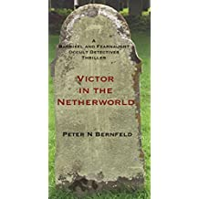Victor in The Netherworld (A Barnikel and Fearnaught Occult Detectives Thriller Book 3)
