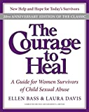[The Courage to Heal: A Guide for Women Survivors of Child Sexual Abuse] (By: Ellen Bass) [published: November, 2008]