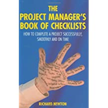 The Project Manager's Book of Checklists: How to complete a project successfully, smoothly and on time: Everything You Need to Complete a Project Successfully, Smoothly and on Time