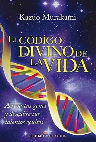 El Codigo Divino de La Vida: Activa Tus Genes y Descubre Tus Talentos Ocultos