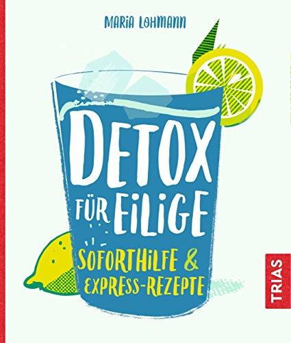 Detox für Eilige: Soforthilfe & Express-Rezepte -