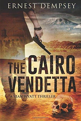 The Cairo Vendetta: A Sean Wyatt Thriller by Ernest Dempsey (2016-06-27)