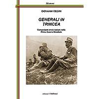 Generali in trincea. Comandanti eroici italiani nella prima guerra mondiale