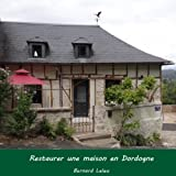 Restaurer une maison en Dordogne...