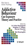 Addictive Behaviour: Cue Exposure Theory and Practice (Wiley Series in Clinical Psychology)