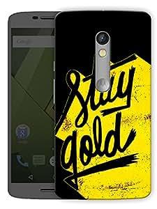 "Humor Gang Stay Gold Motivational Printed Designer Mobile Back Cover For ""Motorola Moto X Play"" (3D, Matte Finish, Premium Quality, Protective Snap On Slim Hard Phone Case, Multi Color)"