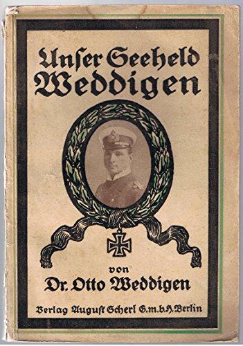 Unser Seeheld Weddigen - Sein Leben und seine Taten dem deutschen Volke erzählt