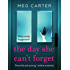 The Day She Can't Forget: The heart-stopping psychological suspense you'll have to keep reading