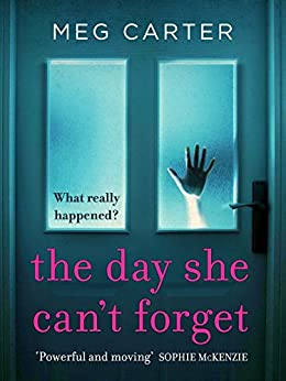 The Day She Can't Forget: The Heart-stopping Psychological Suspense You'll Have To Keep Reading por Meg Carter