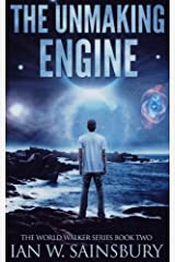The Unmaking Engine: Volume 2 (The World Walker Series) Paperback