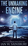ISBN: 1539892751 - The Unmaking Engine: Volume 2 (The World Walker Series)