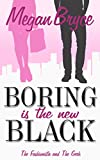 Boring Is The New Black (The Fashionista and The Geek Book 1) by Megan Bryce